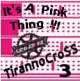 TirannoCroSS Terzo; It's A PinkThing!